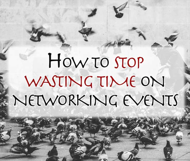 How to stop wasting time on networking events